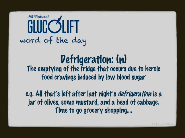 Defrigeration: The emptying of the fridge that occurs due to heroic food cravings induced by low blood sugar